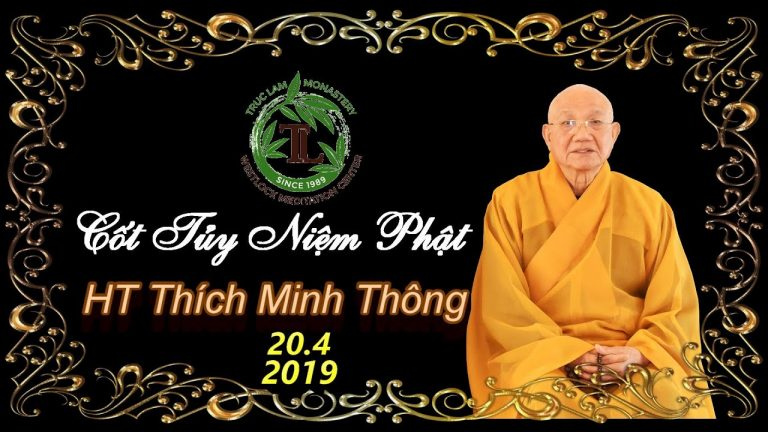 Cốt Tuỷ Niệm Phật – HT Thích MInh Thông ( Tu Viện Tây Thiên , Ngày 20.4.2019 )