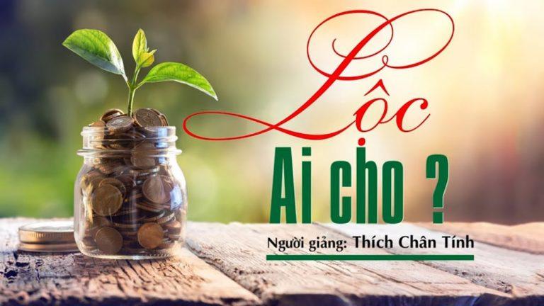 Lộc Ai Cho – Thích Chân Tính