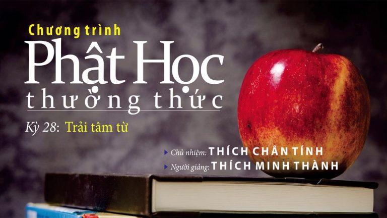 Phật Học Thường Thức Kỳ 28: Trải Tâm Từ – Thích Minh Thành