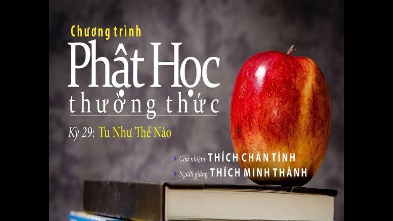 Phật Học Thường Thức Kỳ 29 – Thích Minh Thành