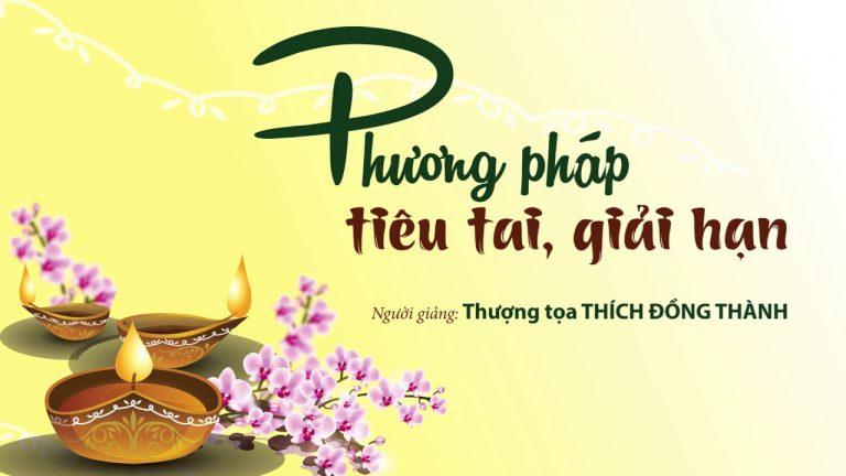 Phương Pháp Tiêu Tai, Giải Hạn (KTPT 88) – Thích Đồng Thành