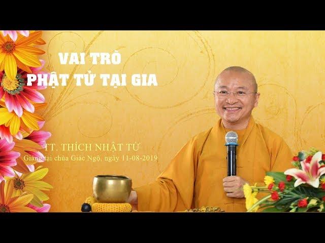 Vai trò Phật tử tại gia – Thích Nhật Từ