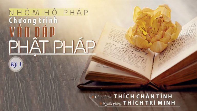 Vấn Đáp Phật Pháp Kỳ 1 – Thích Trí Minh