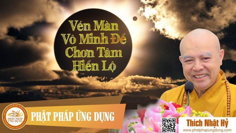 Vén Màn Vô Minh Để Chơn Tâm Hiển Lộ (KT76) – Thích Nhật Hỷ
