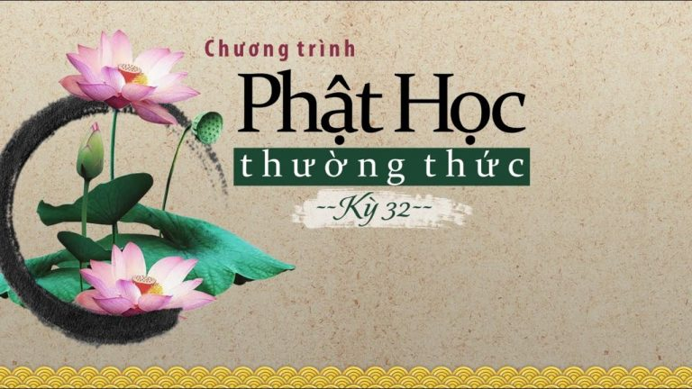Phật học thường thức kỳ 32 – Thích Minh Thành