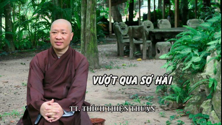 Vượt qua sợ hãi – Thích Thiện Thuận