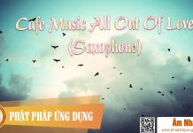 Am-Nhac-Phat-Giao-Cafe-Music-All-Out-Of-Love-(saxophone)-Phat-Phap-Ung-Dung