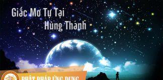 Giấc Mơ Tự Tại - Hùng Thanh | Phật Pháp Ứng Dụng 1